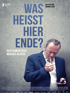 Was heisst hier Ende? Der Filmkritiker Michael Althen (Then is it the End? The Film Critic Michael Althen)